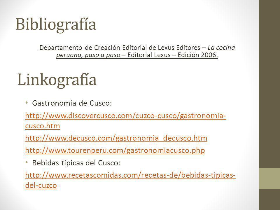 Linkografía Gastronomía de Cusco: http://www.discovercusco.com/cuzco-cusco/gastronomia- cusco.htm http://www.decusco.com/gastronomia_decusco.htm http: