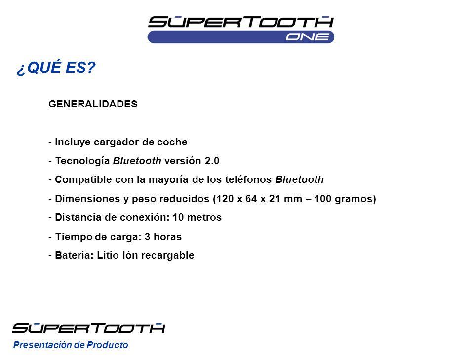 ¿QUÉ ES? Presentación de Producto GENERALIDADES - Incluye cargador de coche - Tecnología Bluetooth versión 2.0 - Compatible con la mayoría de los telé