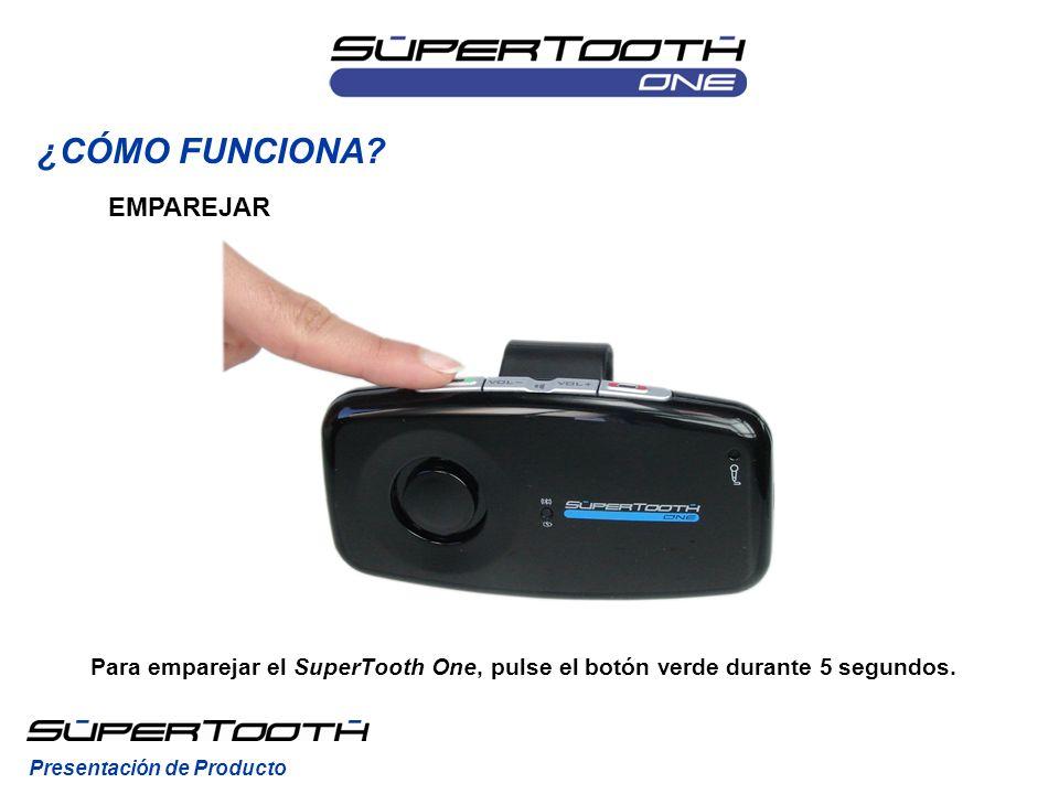 Para emparejar el SuperTooth One, pulse el botón verde durante 5 segundos. EMPAREJAR ¿CÓMO FUNCIONA? Presentación de Producto