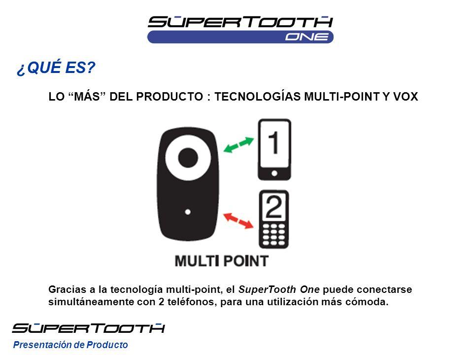 Gracias a la tecnología multi-point, el SuperTooth One puede conectarse simultáneamente con 2 teléfonos, para una utilización más cómoda. ¿QUÉ ES? Pre
