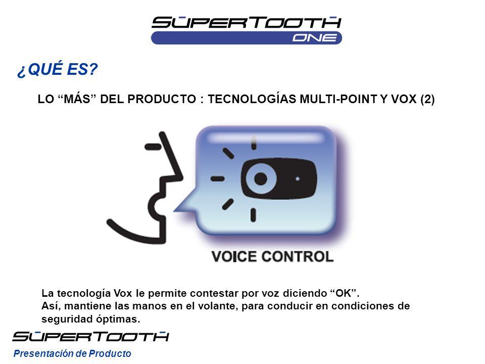 ¿QUÉ ES? Presentación de Producto LO MÁS DEL PRODUCTO : TECNOLOGÍAS MULTI-POINT Y VOX (2) La tecnología Vox le permite contestar por voz diciendo OK.