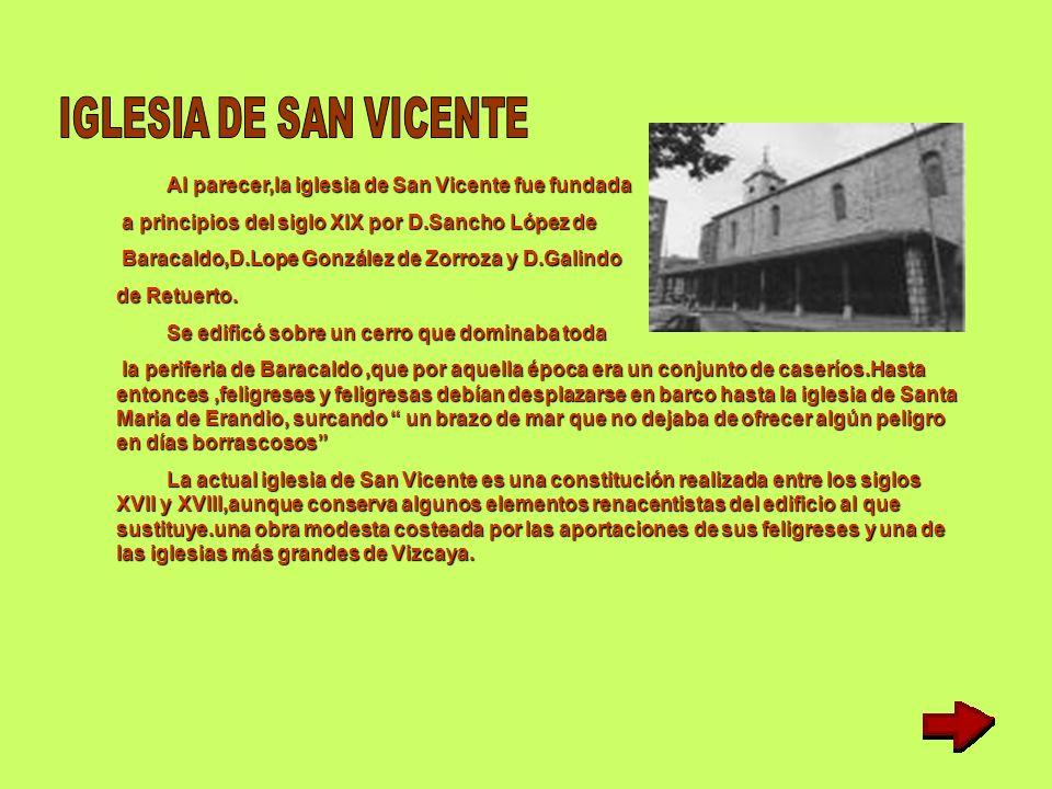 Al parecer,la iglesia de San Vicente fue fundada Al parecer,la iglesia de San Vicente fue fundada a principios del siglo XIX por D.Sancho López de a principios del siglo XIX por D.Sancho López de Baracaldo,D.Lope González de Zorroza y D.Galindo Baracaldo,D.Lope González de Zorroza y D.Galindo de Retuerto.