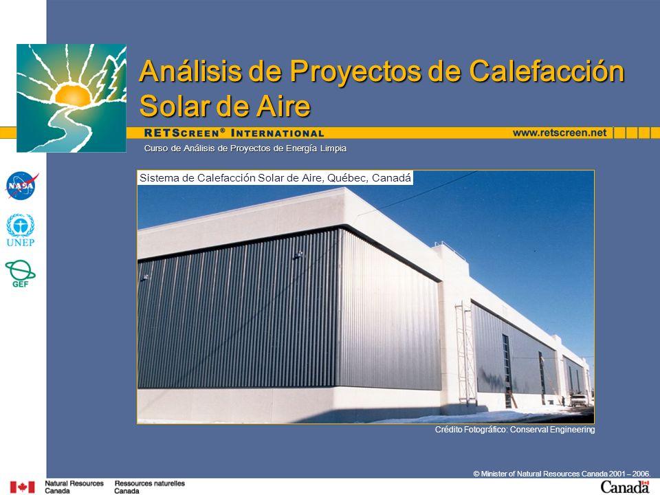 © Minister of Natural Resources Canada 2001 – 2006. Curso de Análisis de Proyectos de Energía Limpia Crédito Fotográfico: Conserval Engineering Sistem