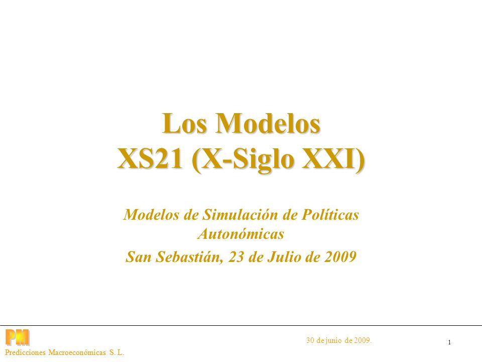 1 Predicciones Macroeconómicas S. L. Los Modelos XS21 (X-Siglo XXI) Modelos de Simulación de Políticas Autonómicas San Sebastián, 23 de Julio de 2009