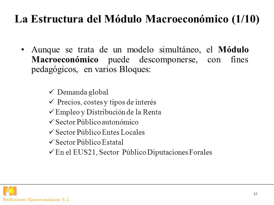 10 Predicciones Macroeconómicas S. L. Aunque se trata de un modelo simultáneo, el Módulo Macroeconómico puede descomponerse, con fines pedagógicos, en