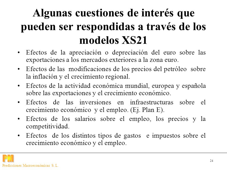 24 Predicciones Macroeconómicas S. L. Algunas cuestiones de interés que pueden ser respondidas a través de los modelos XS21 Efectos de la apreciación