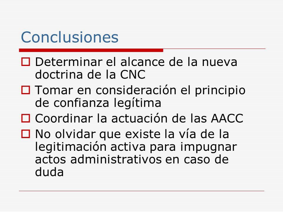 Conclusiones Determinar el alcance de la nueva doctrina de la CNC Tomar en consideración el principio de confianza legítima Coordinar la actuación de las AACC No olvidar que existe la vía de la legitimación activa para impugnar actos administrativos en caso de duda