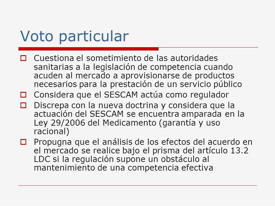 Voto particular Cuestiona el sometimiento de las autoridades sanitarias a la legislación de competencia cuando acuden al mercado a aprovisionarse de productos necesarios para la prestación de un servicio público Considera que el SESCAM actúa como regulador Discrepa con la nueva doctrina y considera que la actuación del SESCAM se encuentra amparada en la Ley 29/2006 del Medicamento (garantía y uso racional) Propugna que el análisis de los efectos del acuerdo en el mercado se realice bajo el prisma del artículo 13.2 LDC si la regulación supone un obstáculo al mantenimiento de una competencia efectiva