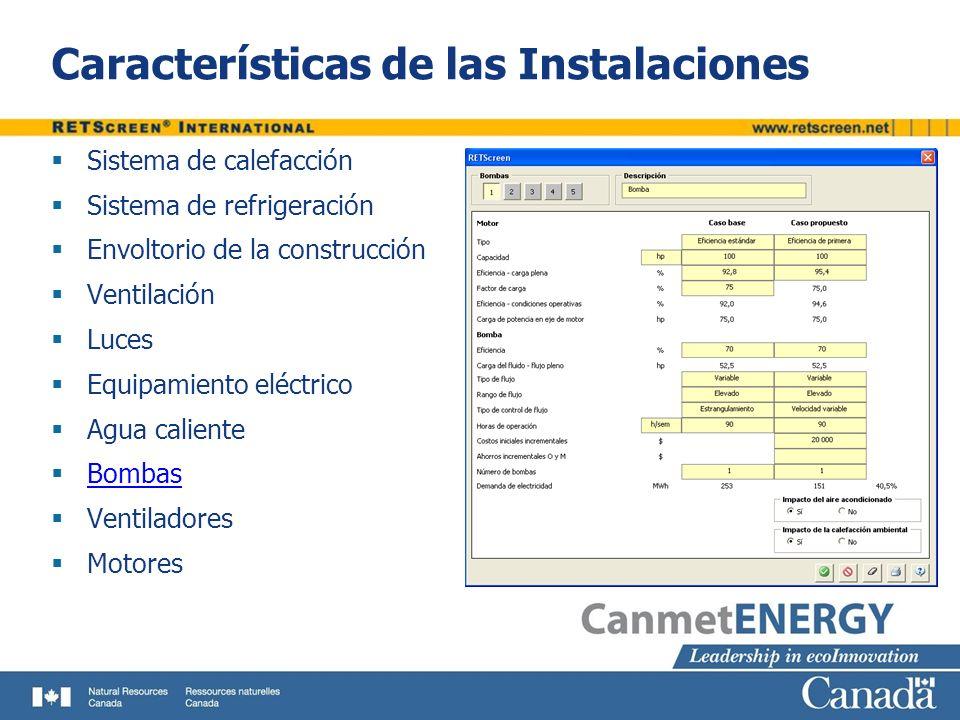 Características de las Instalaciones Sistema de calefacción Sistema de refrigeración Envoltorio de la construcción Ventilación Luces Equipamiento eléctrico Agua caliente Bombas Ventiladores Motores