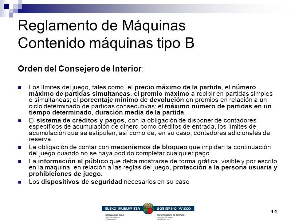 11 Reglamento de Máquinas Contenido máquinas tipo B Orden del Consejero de Interior: Los límites del juego, tales como el precio máximo de la partida,