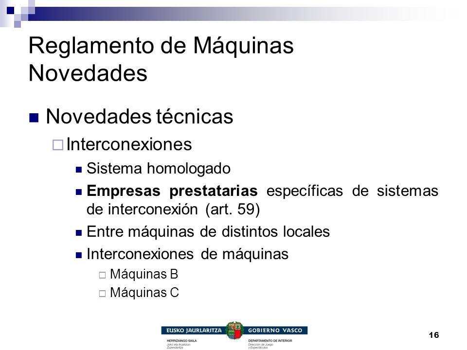 16 Reglamento de Máquinas Novedades Novedades técnicas Interconexiones Sistema homologado Empresas prestatarias específicas de sistemas de interconexi