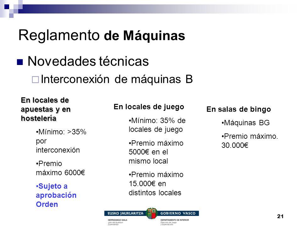 21 Reglamento de Máquinas Novedades técnicas Interconexión de máquinas B En locales de apuestas y en hostelería Mínimo: >35% por interconexión Premio