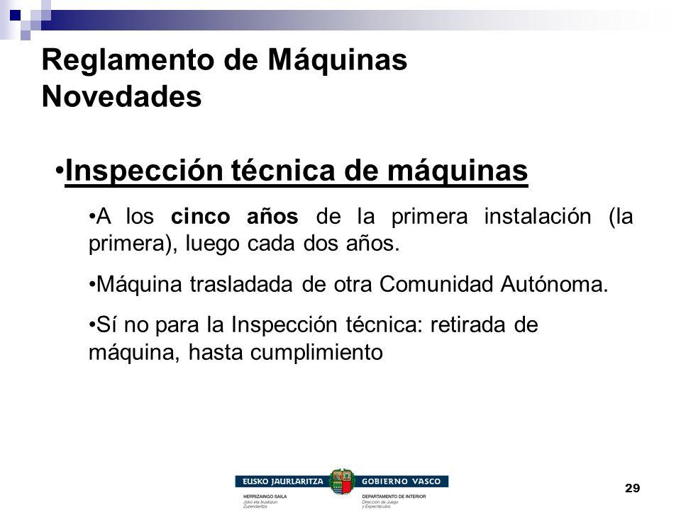 29 Reglamento de Máquinas Novedades Inspección técnica de máquinas A los cinco años de la primera instalación (la primera), luego cada dos años. Máqui