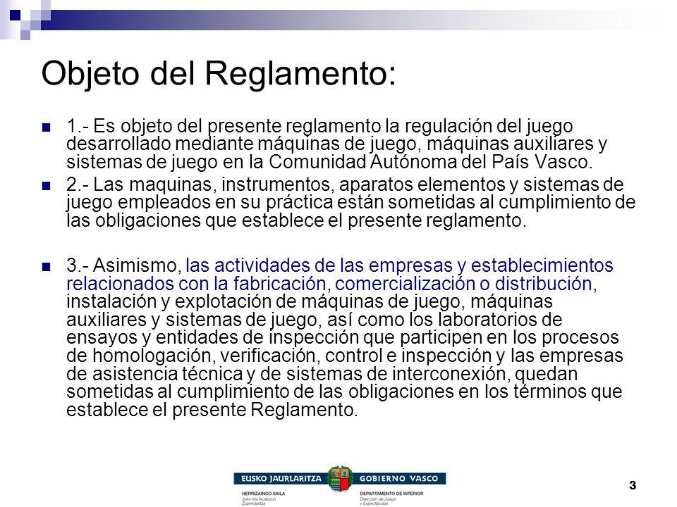 3 Objeto del Reglamento: 1.- Es objeto del presente reglamento la regulación del juego desarrollado mediante máquinas de juego, máquinas auxiliares y