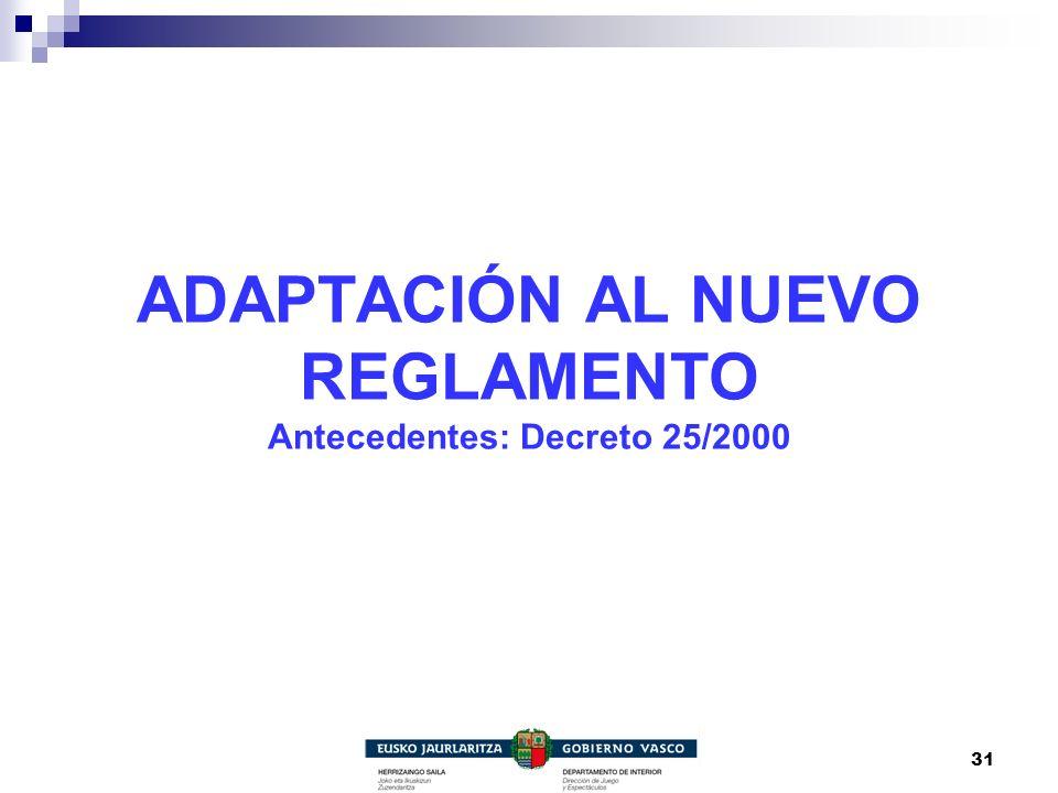 31 ADAPTACIÓN AL NUEVO REGLAMENTO Antecedentes: Decreto 25/2000