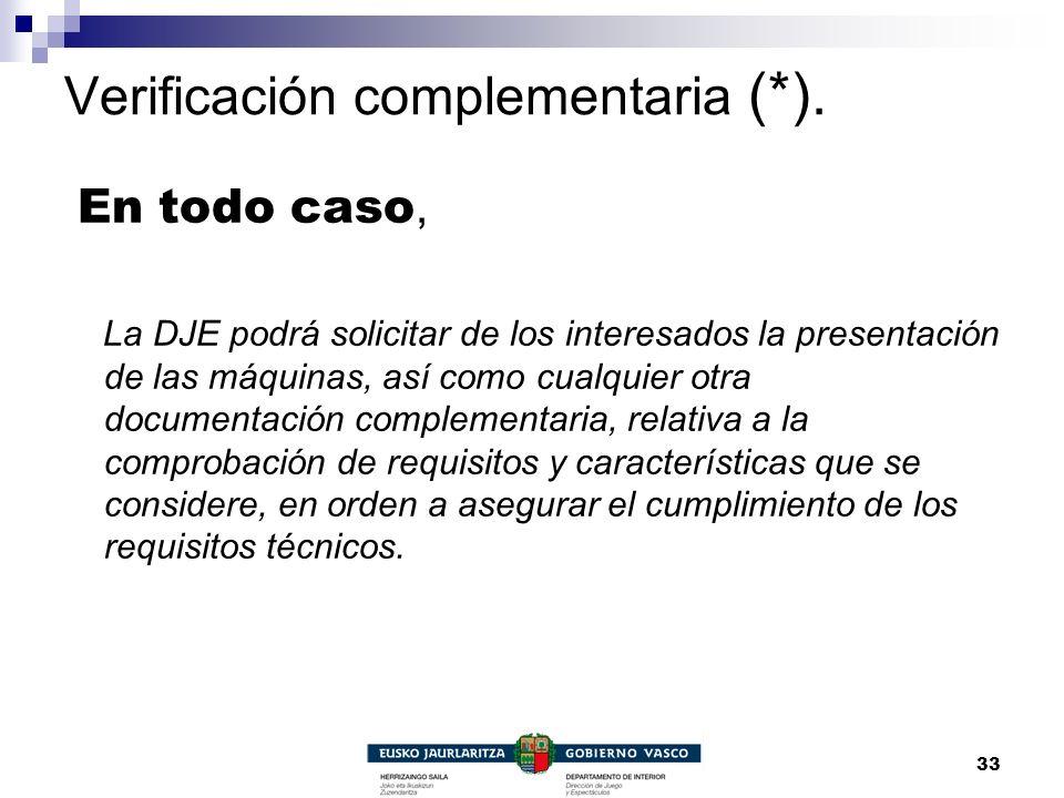 33 Verificación complementaria (*). En todo caso, La DJE podrá solicitar de los interesados la presentación de las máquinas, así como cualquier otra d