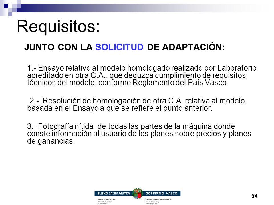 34 Requisitos: JUNTO CON LA SOLICITUD DE ADAPTACIÓN: 1.- Ensayo relativo al modelo homologado realizado por Laboratorio acreditado en otra C.A., que d