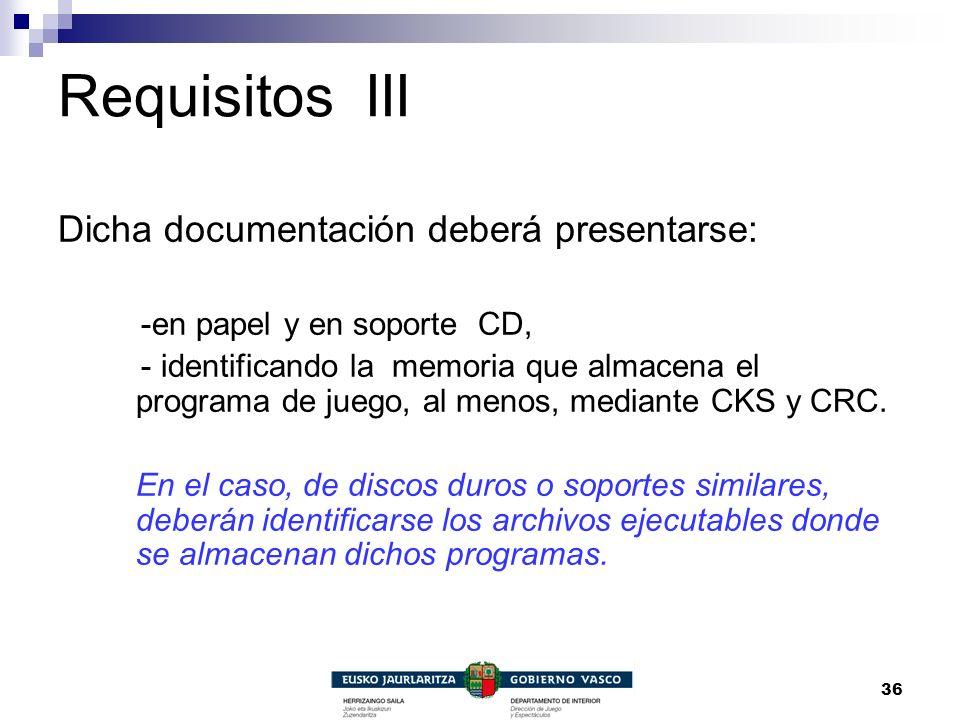 36 Requisitos III Dicha documentación deberá presentarse: -en papel y en soporte CD, - identificando la memoria que almacena el programa de juego, al
