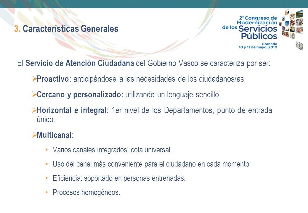 6 3. Características Generales El Servicio de Atención Ciudadana del Gobierno Vasco se caracteriza por ser: Proactivo: anticipándose a las necesidades