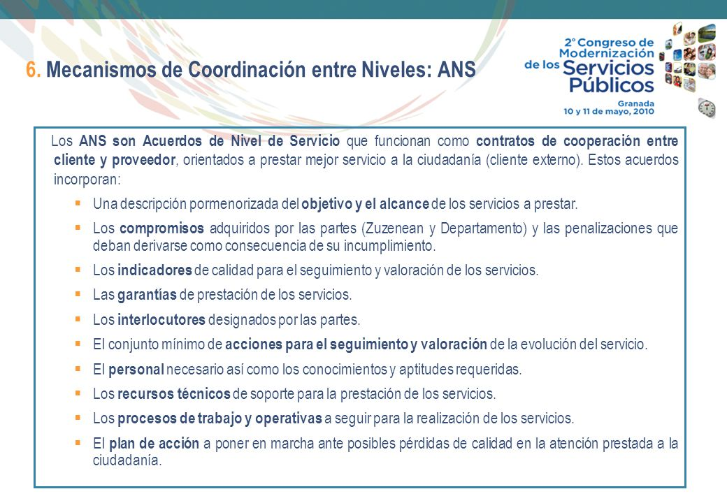 9 6. Mecanismos de Coordinación entre Niveles: ANS Los ANS son Acuerdos de Nivel de Servicio que funcionan como contratos de cooperación entre cliente