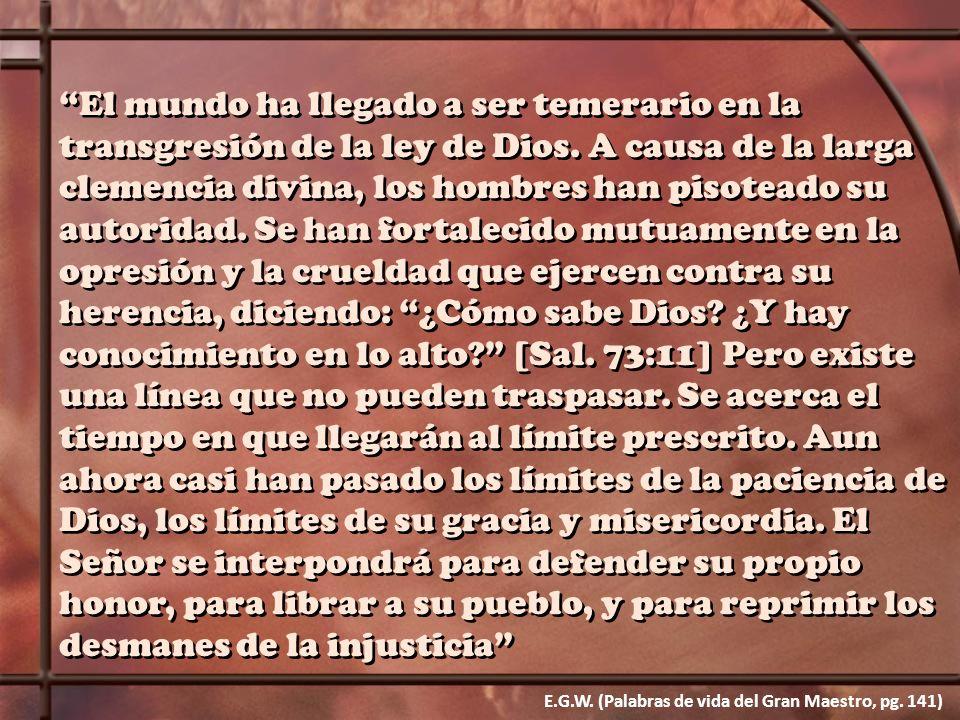 El mundo ha llegado a ser temerario en la transgresión de la ley de Dios. A causa de la larga clemencia divina, los hombres han pisoteado su autoridad