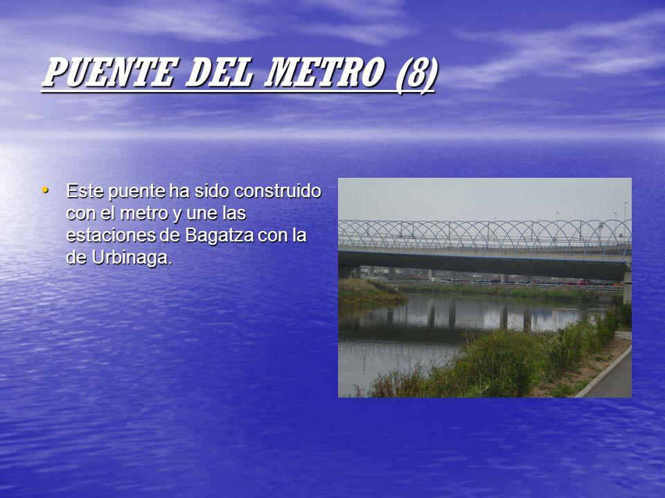 PUENTE DEL METRO (8) Este puente ha sido construido con el metro y une las estaciones de Bagatza con la de Urbinaga. Este puente ha sido construido co