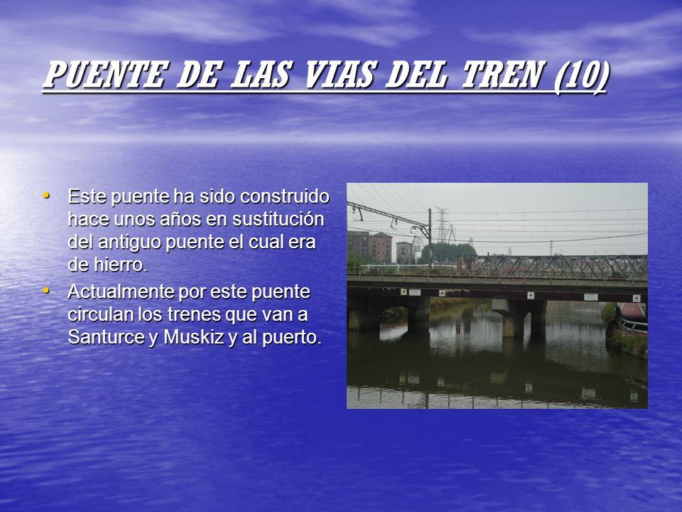 PUENTE DE LAS VIAS DEL TREN (10) Este puente ha sido construido hace unos años en sustitución del antiguo puente el cual era de hierro. Este puente ha