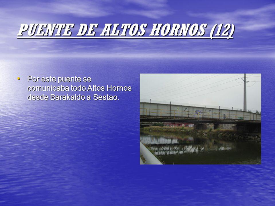 PUENTE DE ALTOS HORNOS (12) Por este puente se comunicaba todo Altos Hornos desde Barakaldo a Sestao. Por este puente se comunicaba todo Altos Hornos
