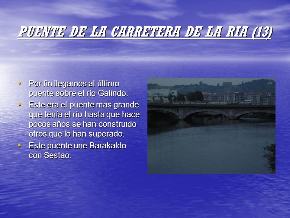 PUENTE DE LA CARRETERA DE LA RIA (13) Por fin llegamos al último puente sobre el río Galindo. Por fin llegamos al último puente sobre el río Galindo.