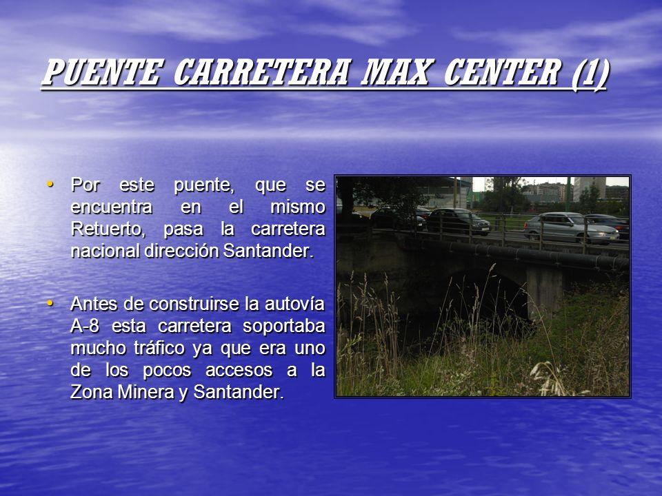 PUENTE CARRETERA MAX CENTER (1) Por este puente, que se encuentra en el mismo Retuerto, pasa la carretera nacional dirección Santander. Por este puent