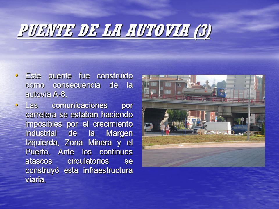 PUENTE DE LA AUTOVIA (3) Este puente fue construido como consecuencia de la autovía A-8. Este puente fue construido como consecuencia de la autovía A-