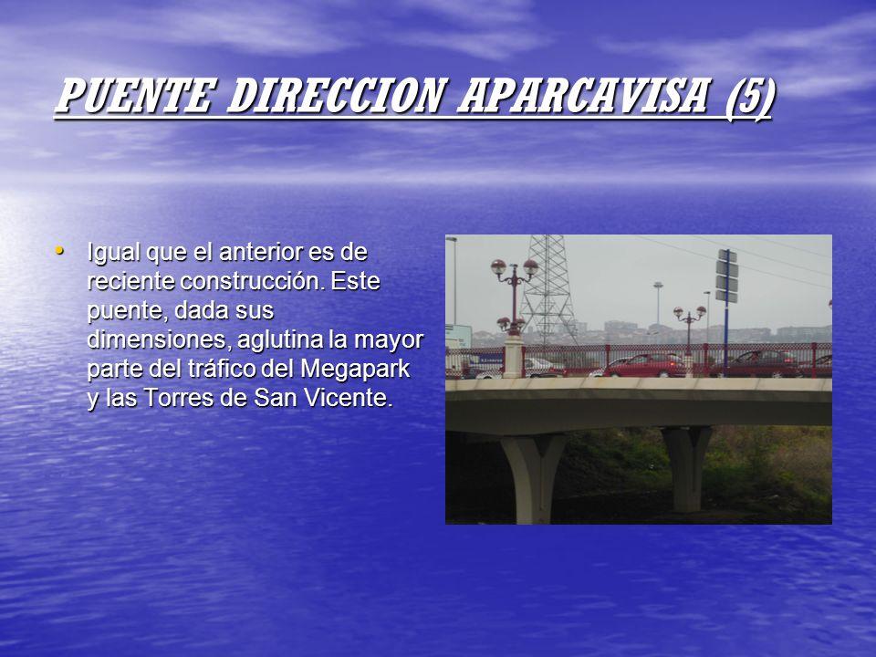 PUENTE DIRECCION APARCAVISA (5) Igual que el anterior es de reciente construcción. Este puente, dada sus dimensiones, aglutina la mayor parte del tráf