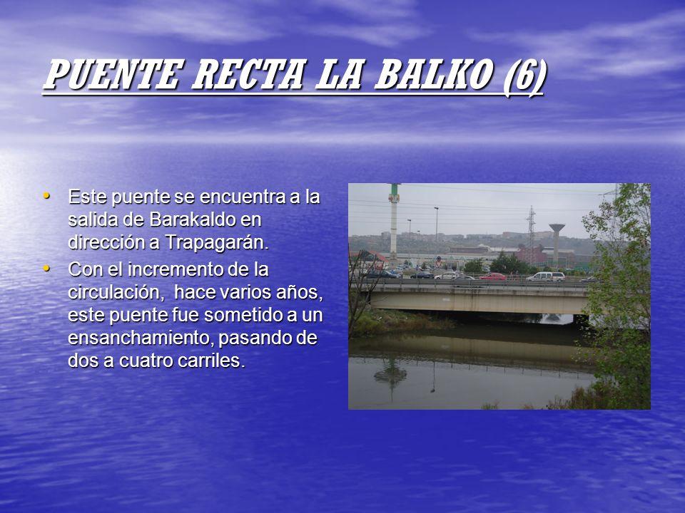 PUENTE RECTA LA BALKO (6) Este puente se encuentra a la salida de Barakaldo en dirección a Trapagarán. Este puente se encuentra a la salida de Barakal