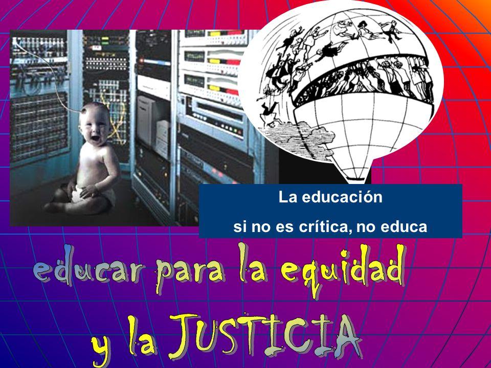 La educación si no es crítica, no educa