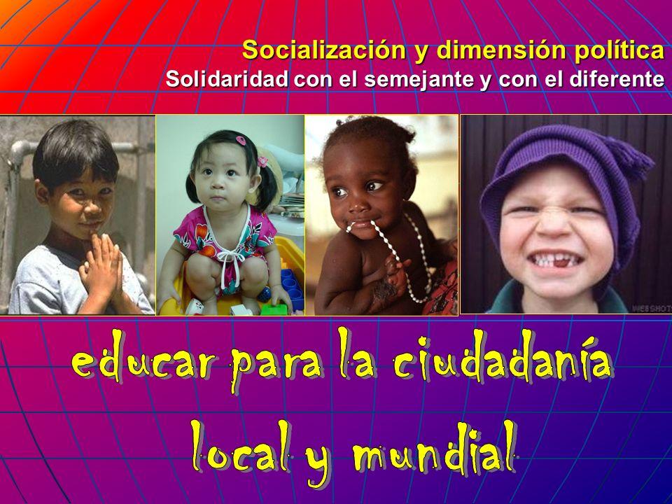 Socialización y dimensión política Solidaridad con el semejante y con el diferente