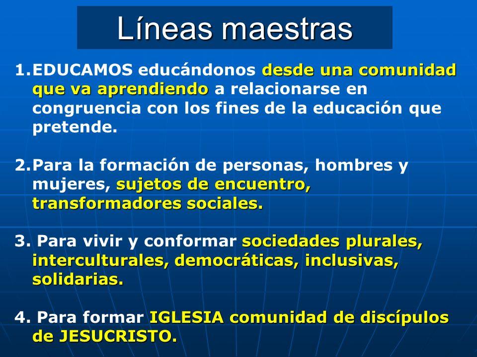Líneas maestras desde una comunidad que va aprendiendo 1.EDUCAMOS educándonos desde una comunidad que va aprendiendo a relacionarse en congruencia con los fines de la educación que pretende.