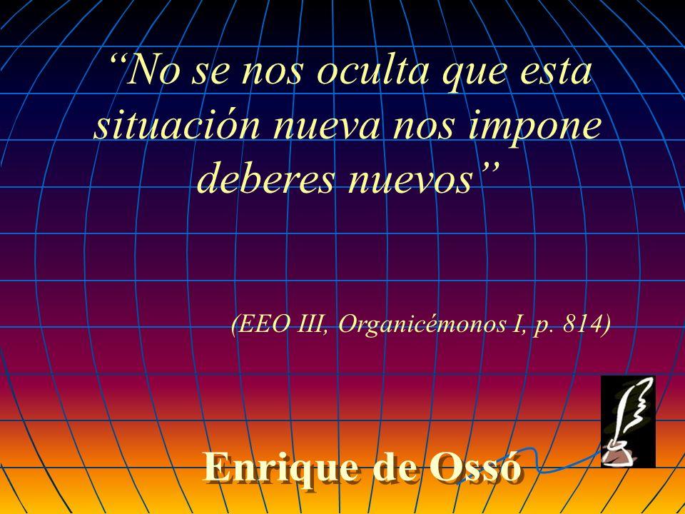 No se nos oculta que esta situación nueva nos impone deberes nuevos (EEO III, Organicémonos I, p. 814)