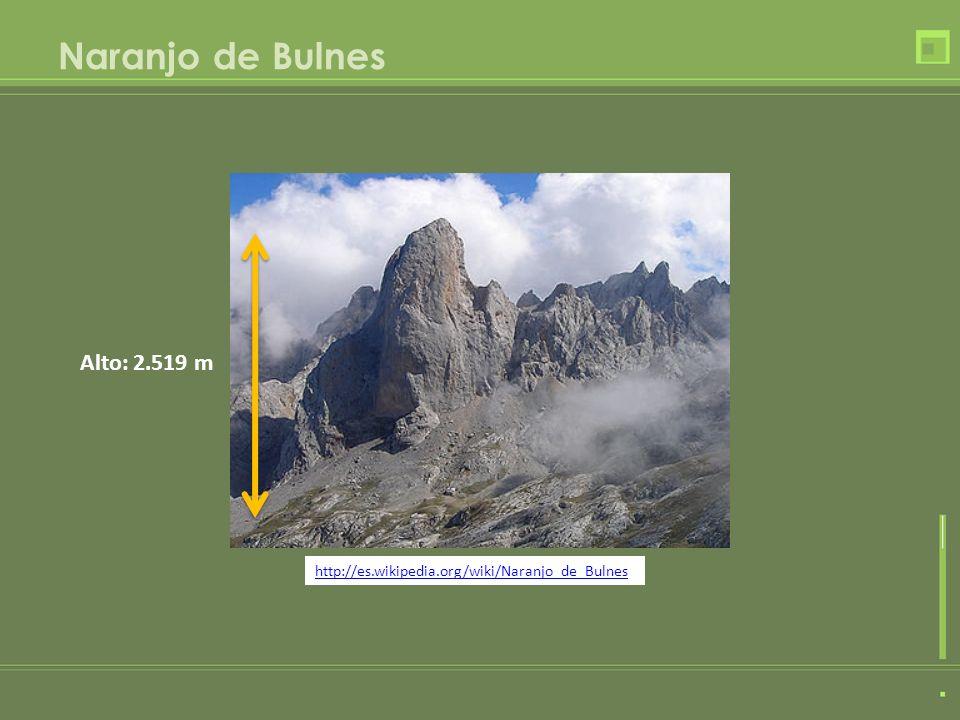 Naranjo de Bulnes Alto: 2.519 m http://es.wikipedia.org/wiki/Naranjo_de_Bulnes