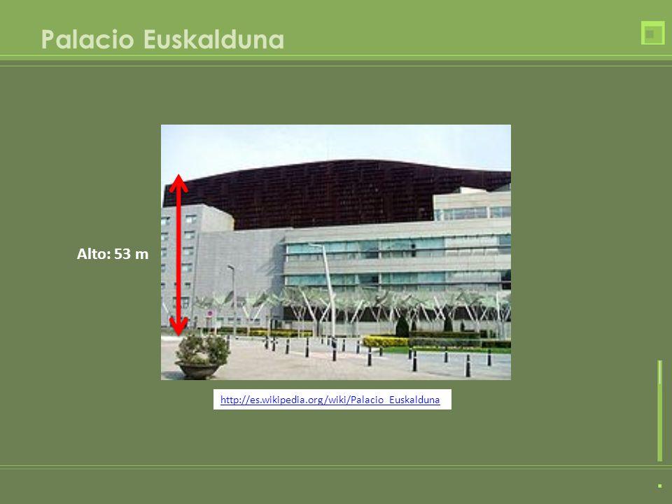 Palacio Euskalduna Alto: 53 m http://es.wikipedia.org/wiki/Palacio_Euskalduna