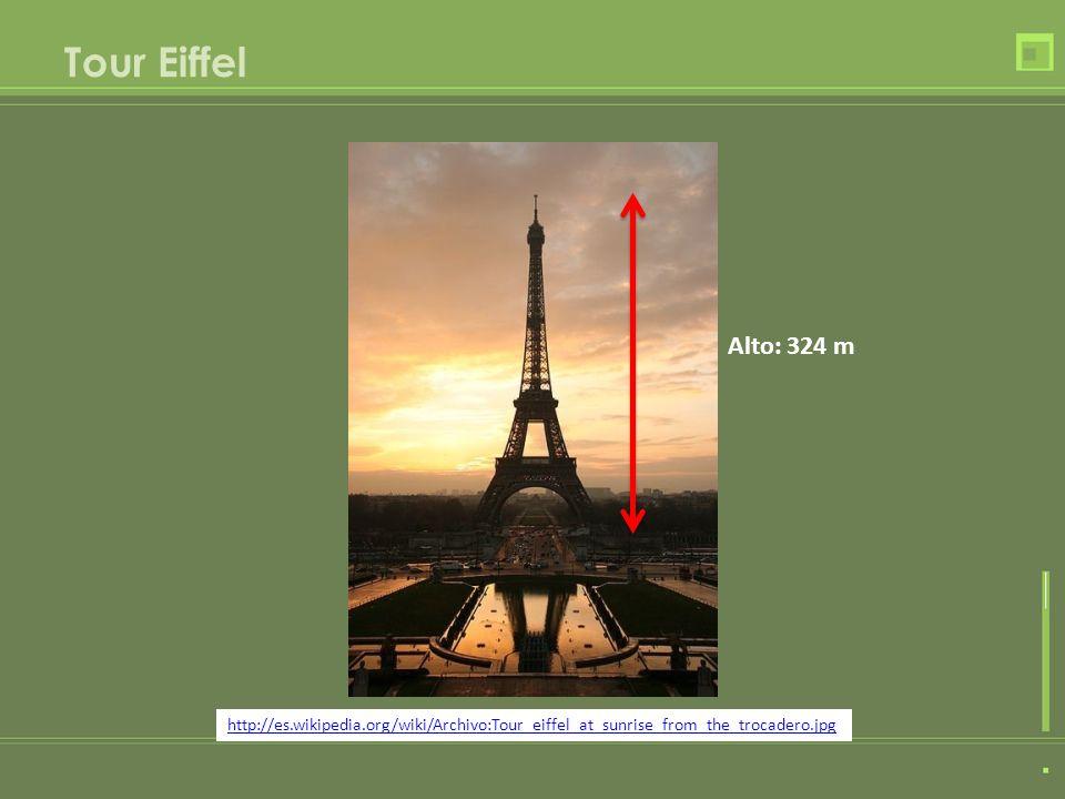 Tour Eiffel Alto: 324 m http://es.wikipedia.org/wiki/Archivo:Tour_eiffel_at_sunrise_from_the_trocadero.jpg