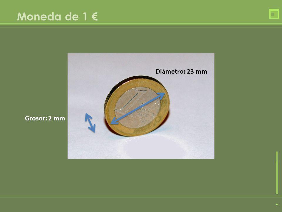 Moneda de 1 Diámetro: 23 mm Grosor: 2 mm