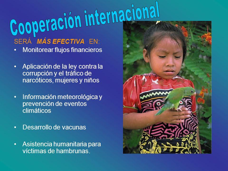 SERÁ MÁS EFECTIVA EN: Monitorear flujos financieros Aplicación de la ley contra la corrupción y el tráfico de narcóticos, mujeres y niños Información