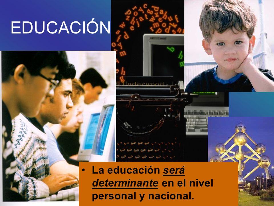 La educación será determinante en el nivel personal y nacional. EDUCACIÓN