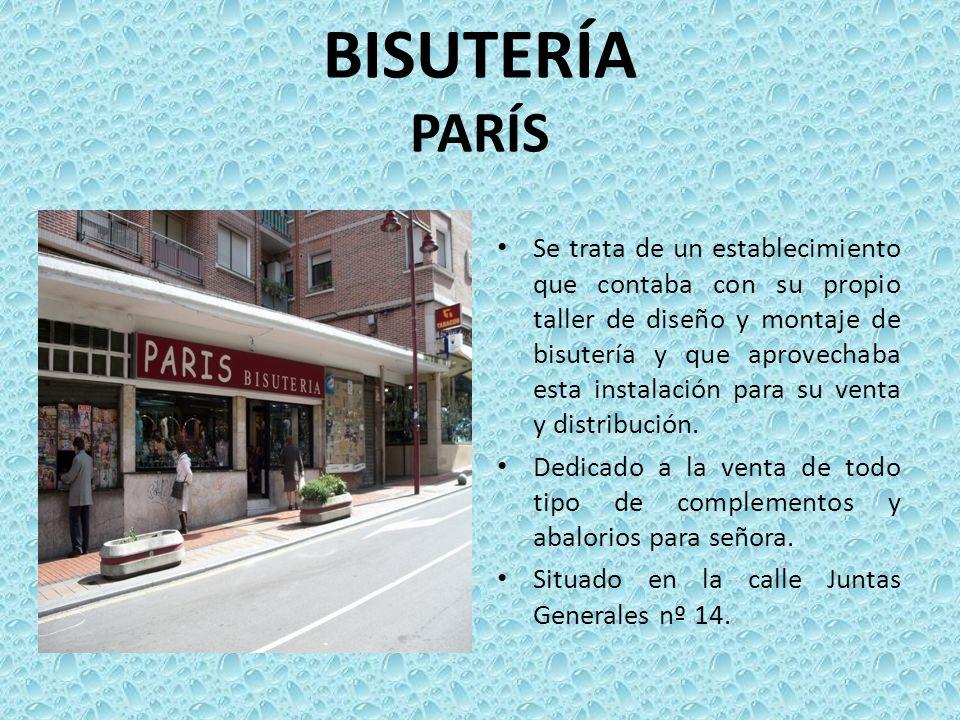 BISUTERÍA PARÍS Se trata de un establecimiento que contaba con su propio taller de diseño y montaje de bisutería y que aprovechaba esta instalación pa