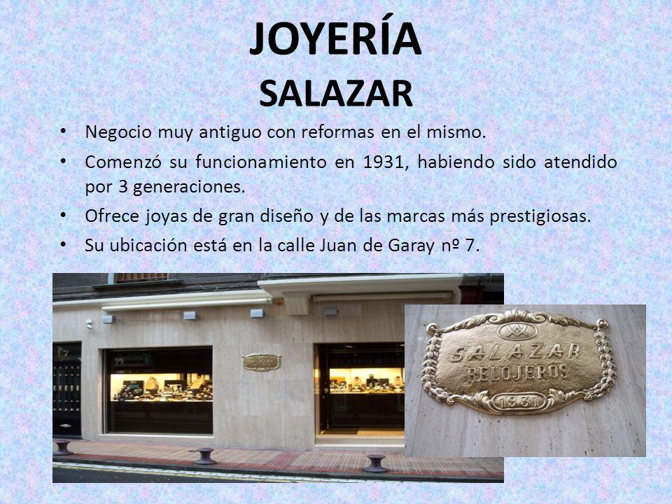 JOYERÍA SALAZAR Negocio muy antiguo con reformas en el mismo. Comenzó su funcionamiento en 1931, habiendo sido atendido por 3 generaciones. Ofrece joy