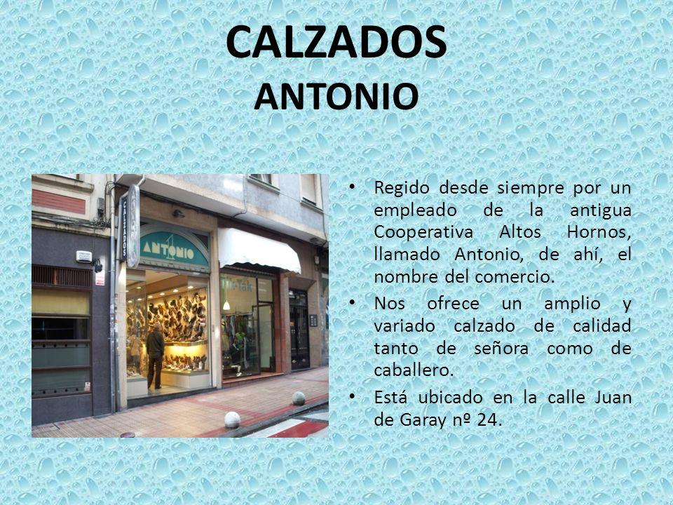 CALZADOS ANTONIO Regido desde siempre por un empleado de la antigua Cooperativa Altos Hornos, llamado Antonio, de ahí, el nombre del comercio. Nos ofr