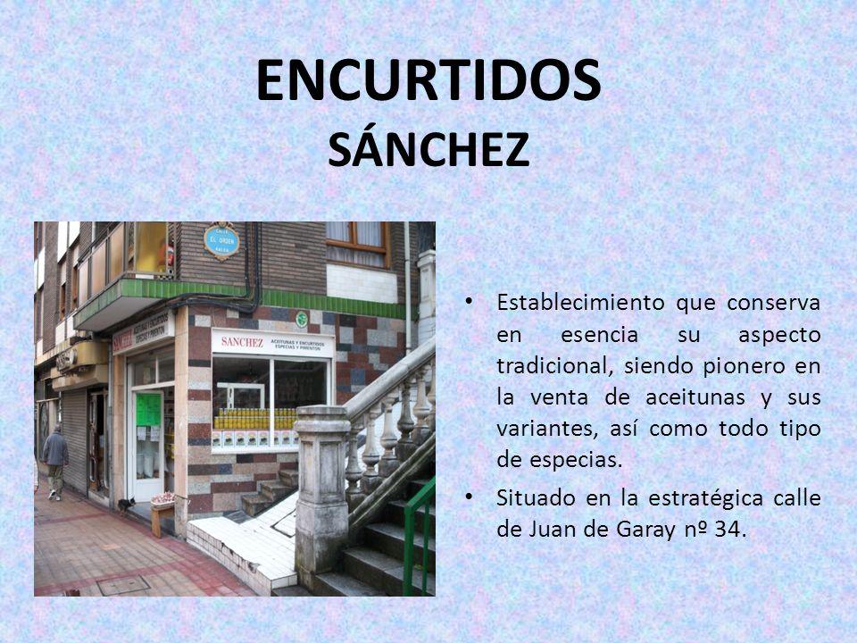 ENCURTIDOS SÁNCHEZ Establecimiento que conserva en esencia su aspecto tradicional, siendo pionero en la venta de aceitunas y sus variantes, así como t