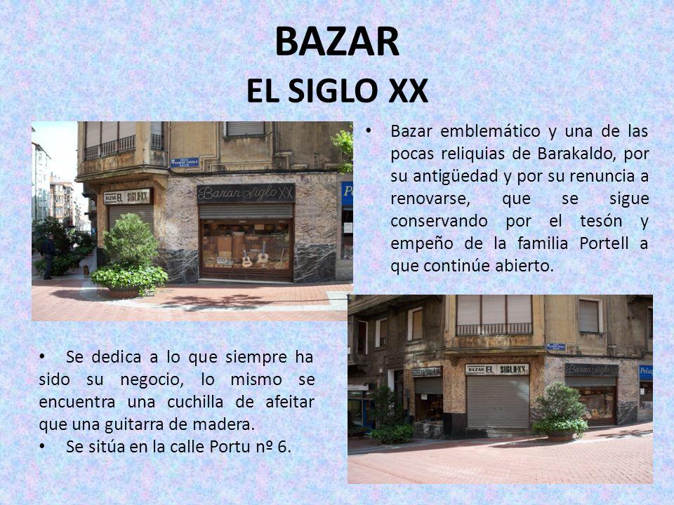 BAZAR EL SIGLO XX Bazar emblemático y una de las pocas reliquias de Barakaldo, por su antigüedad y por su renuncia a renovarse, que se sigue conservan