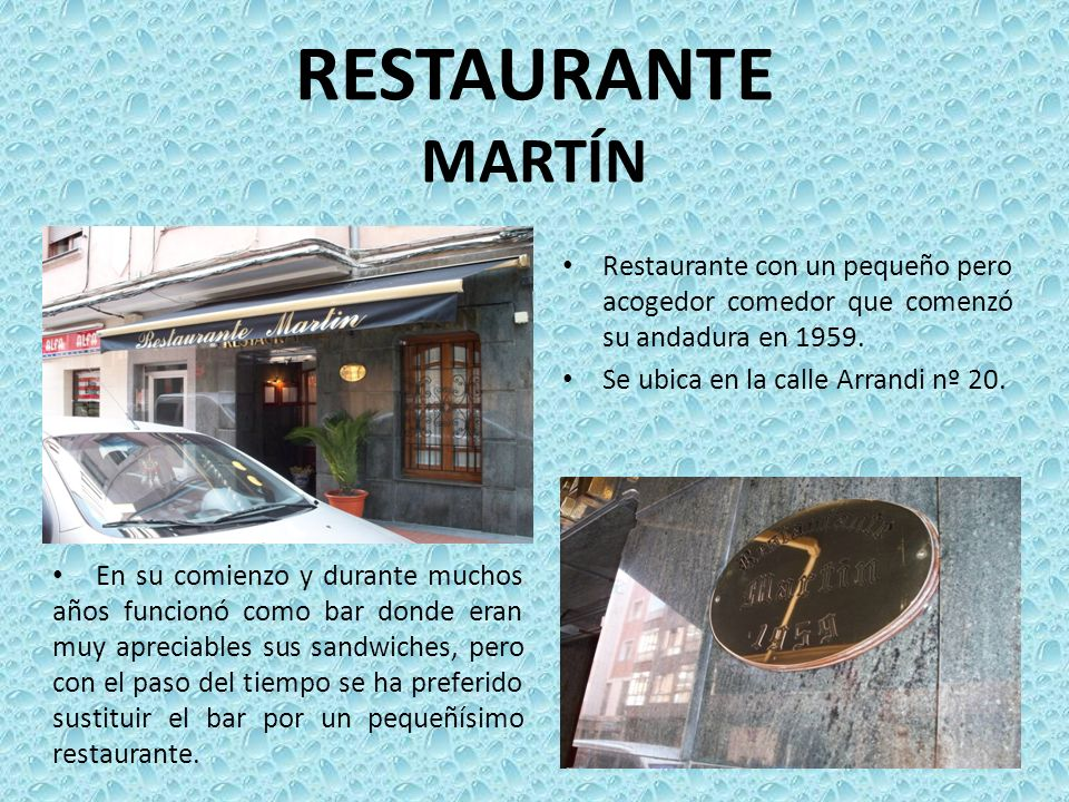 RESTAURANTE MARTÍN Restaurante con un pequeño pero acogedor comedor que comenzó su andadura en 1959. Se ubica en la calle Arrandi nº 20. En su comienz
