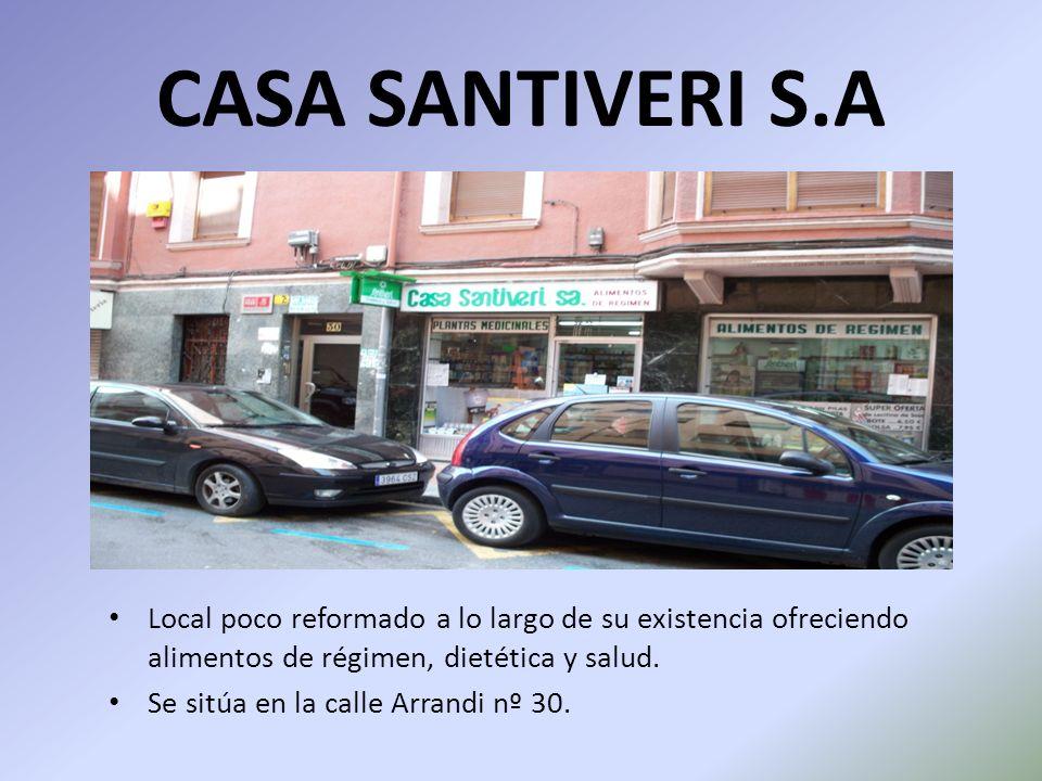 CASA SANTIVERI S.A Local poco reformado a lo largo de su existencia ofreciendo alimentos de régimen, dietética y salud. Se sitúa en la calle Arrandi n